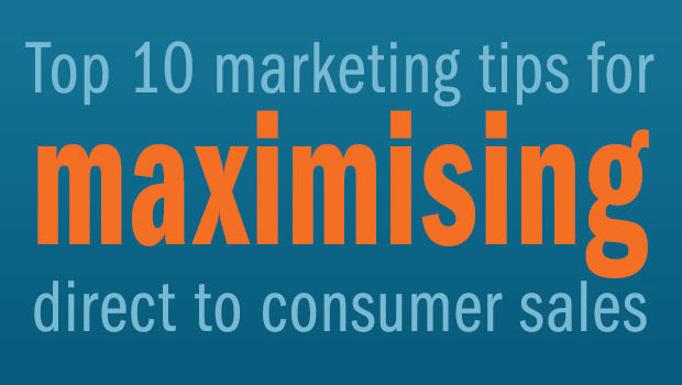 Top 10 marketing tips for maximising direct to consumer sales